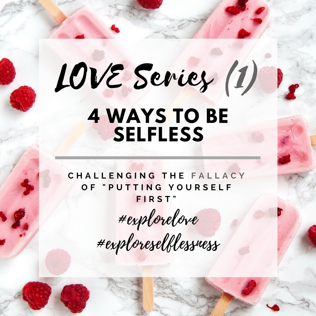 LOVE SERIES #1 – BEING SELFLESSS