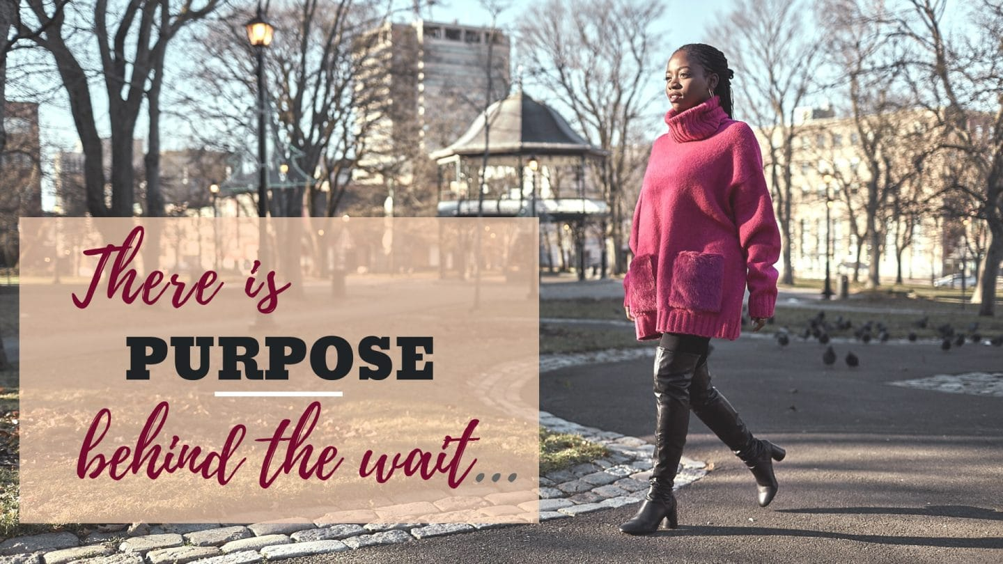 There is purpose behind the wait